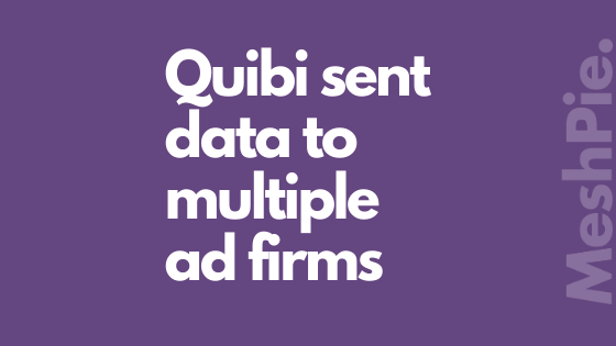 Quibi has sent data to many ad firms