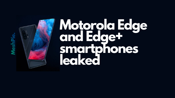 Motorola Edge and Edge+ smartphones leaked