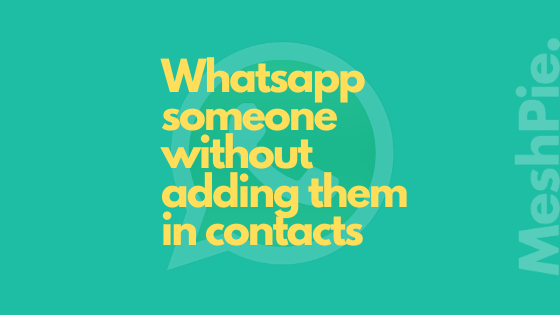 How to Whatsapp someone without adding them in contacts[4 easy methods]