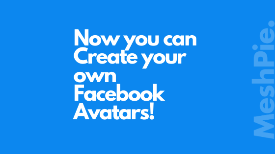 Facebook now allows you to create your own avatars