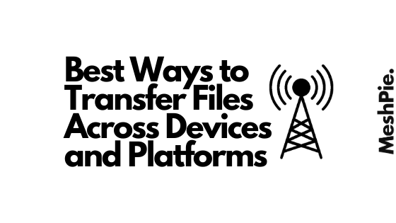 Best Ways to Transfer Files Across Devices and Platforms