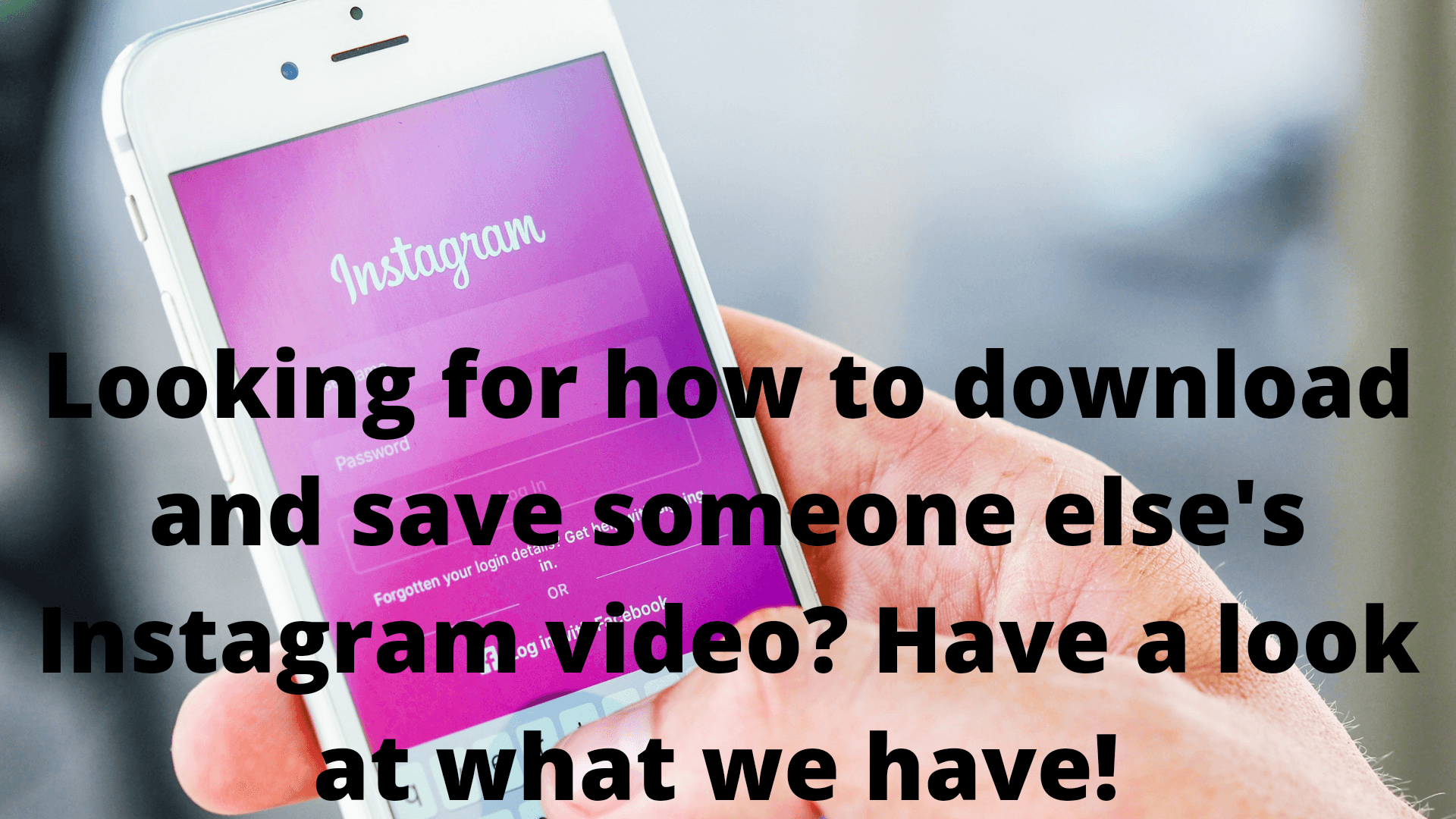 How to Download And Save Someone Else's Instagram Video
